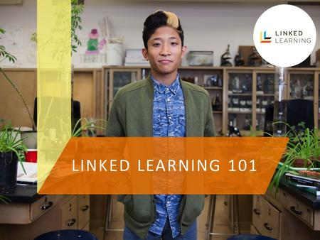 LINKED LEARNING 101. LINKED LEARNING: STORY OF WHOA