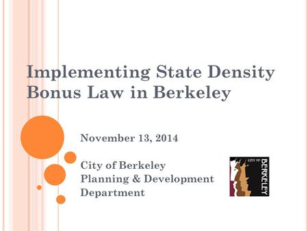 Implementing State Density Bonus Law in Berkeley November 13, 2014 City of Berkeley Planning & Development Department.