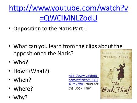 =QWClMNLZodU Opposition to the Nazis Part 1 What can you learn from the clips about the opposition to the Nazis? Who? How?