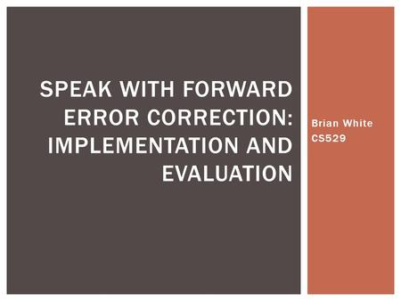 Brian White CS529 SPEAK WITH FORWARD ERROR CORRECTION: IMPLEMENTATION AND EVALUATION.