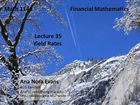 Lecture 35 Yield Rates Ana Nora Evans 403 Kerchof  Math 1140 Financial Mathematics.
