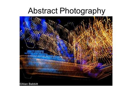 Abstract Photography. Abstract photography is unlike most other types of photography - rules, such as composition and accurate focusing hold no values.