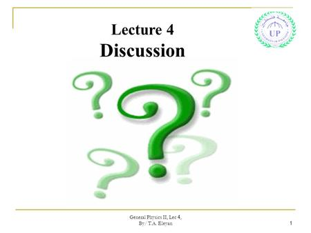 General Physics II, Lec 4, By/ T.A. Eleyan 1 Lecture 4 Discussion.