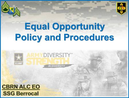 Equal Opportunity Policy and Procedures CBRN ALC EO NC O Overview Introduction Key Components of the Equal Opportunity (EO) Program Define the Key Components.