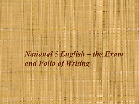 National 5 English – the Exam and Folio of Writing.