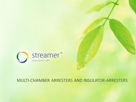 MULTI-CHAMBER ARRESTERS AND INSULATOR-ARRESTERS. Multi – chamber system (МСS) 2 Copyright © 2010 Streamer Inc. All rights reserved. MULTI-CHAMBER ARRESTERS.