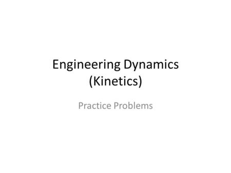 Engineering Dynamics (Kinetics)