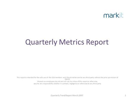 Quarterly Metrics Report This report is intended for the sole use of the G18 members and should not be sent to any third party without the prior permission.