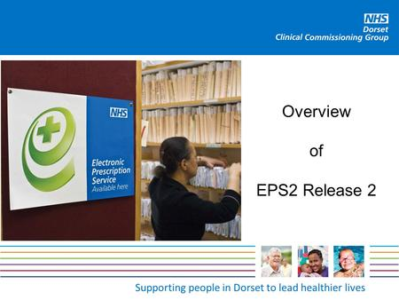 Supporting people in Dorset to lead healthier lives Overview of EPS2 Release 2.