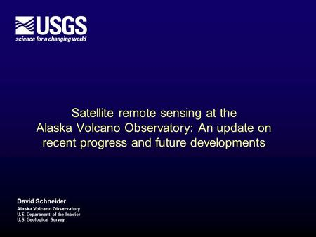 U.S. Department of the Interior U.S. Geological Survey Satellite remote sensing at the Alaska Volcano Observatory: An update on recent progress and future.