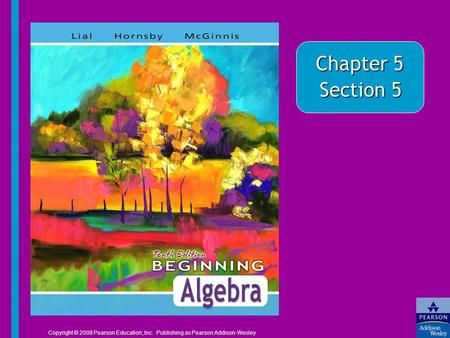 Chapter 5 Section 5 Copyright © 2008 Pearson Education, Inc. Publishing as Pearson Addison-Wesley.
