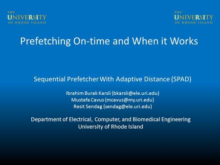 Prefetching On-time and When it Works Sequential Prefetcher With Adaptive Distance (SPAD) Ibrahim Burak Karsli Mustafa Cavus