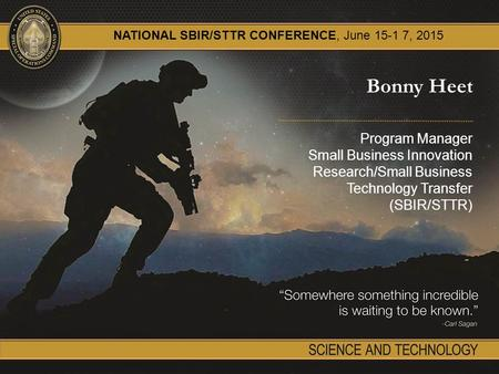 UNCLASSIFIED Bonny Heet Program Manager Small Business Innovation Research/Small Business Technology Transfer (SBIR/STTR) NATIONAL SBIR/STTR CONFERENCE,