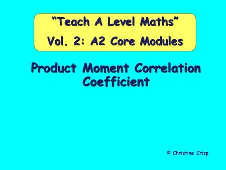 "Product Moment Correlation Coefficient © Christine Crisp ""Teach A Level Maths"" Vol. 2: A2 Core Modules."