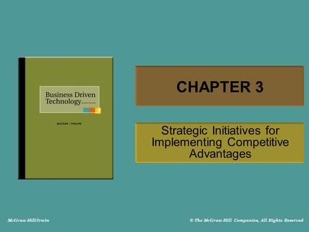 McGraw-Hill/Irwin © The McGraw-Hill Companies, All Rights Reserved CHAPTER 3 Strategic Initiatives for Implementing Competitive Advantages.