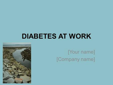 DIABETES AT WORK [Your name] [Company name].