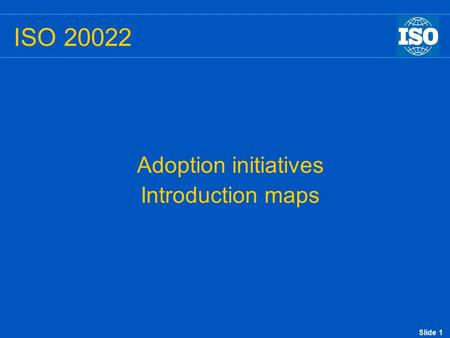 Slide 1 ISO 20022 Adoption initiatives Introduction maps.