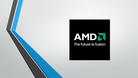 What is AMD? AMD = Advanced Micro Devices Microproccesors, Flash Memory and Graphics Cards.