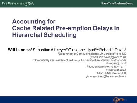 Real-Time Systems Group Accounting for Cache Related Pre-emption Delays in Hierarchal Scheduling Will Lunniss 1 Sebastian Altmeyer 2 Giuseppe Lipari 3,4.