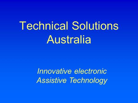 Technical Solutions Australia Innovative electronic Assistive Technology.
