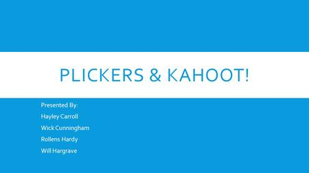 Plickers & Kahoot! Presented By: Hayley Carroll Wick Cunningham