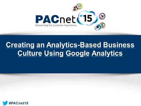 #PACnet15. » Brandon O'Connor Paciolan #PACnet15  Evolution of the Digital World  Changing Your Culture  Client Success Story  Universal Analytics.