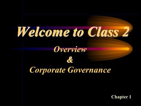 Welcome to Class 2 Overview& Corporate Governance Chapter 1.