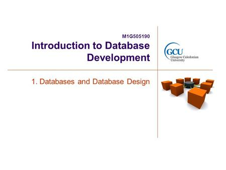M1G505190 Introduction to Database Development 1. Databases and Database Design.