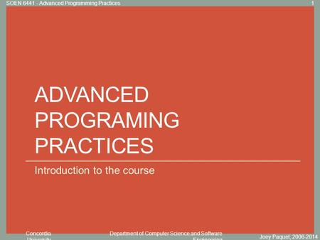 Concordia University Department of Computer Science and Software Engineering Click to edit Master title style ADVANCED PROGRAMING PRACTICES Introduction.