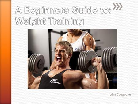 John Cosgrove  During this presentation I will answer the following questions in detail:  What are the 7 main muscle groups?  How do I train each.
