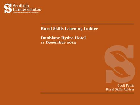 Rural Skills Learning Ladder Dunblane Hydro Hotel 11 December 2014 Scott Petrie Rural Skills Adviser.
