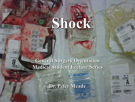 Shock Shock General Surgery Orientation Medical Student Lecture Series Dr. Peter Meade.