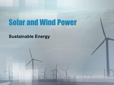 Solar and Wind Power Sustainable Energy.
