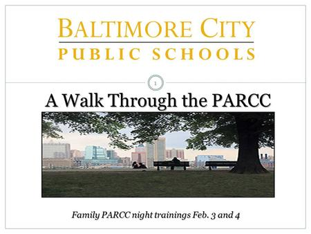 1 A Walk Through the PARCC Family PARCC night trainings Feb. 3 and 4.