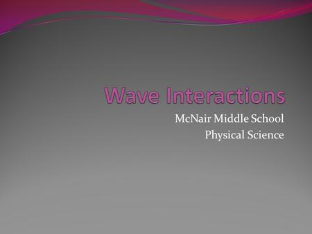 McNair Middle School Physical Science. Wave Interactions Reflection  Reflection The.