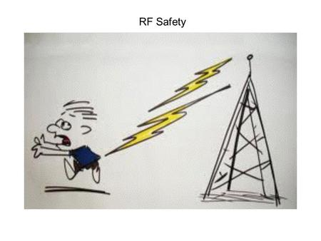 RF Safety. Also Known As RF Non Ionizing Radiation.