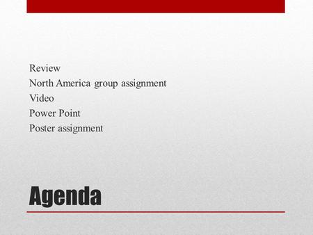 Agenda Review North America group assignment Video Power Point Poster assignment.