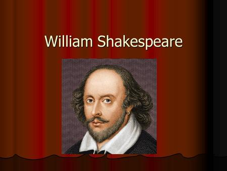 "William Shakespeare. His family was ""well off"" His father, John Shakespeare, was a glove maker shop keeper, land owner, 2 nd Baliff (Mayor of Stratford."