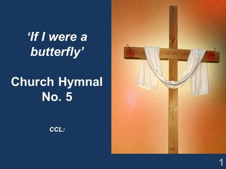 1 'If I were a butterfly' Church Hymnal No. 5 CCL: