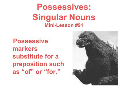 "Possessives: Singular Nouns Mini-Lesson #91 Possessive markers substitute for a preposition such as ""of"" or ""for."""