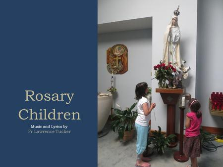 Rosary Children Music and Lyrics by Fr Lawrence Tucker.
