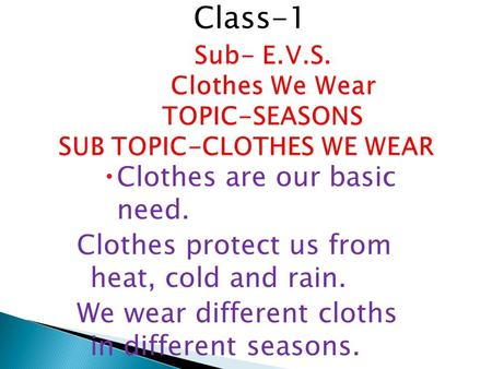 Sub- E.V.S. Clothes We Wear TOPIC-SEASONS SUB TOPIC-CLOTHES WE WEAR Sub- E.V.S. Clothes We Wear TOPIC-SEASONS SUB TOPIC-CLOTHES WE WEAR  Clothes are our.