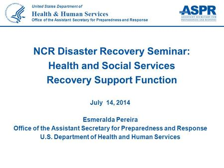 United States Department of Health & Human Services Office of the Assistant Secretary for Preparedness and Response July 14, 2014 Esmeralda Pereira Office.
