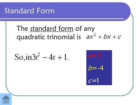 Standard Form The standard form of any quadratic trinomial is a=3 b=-4