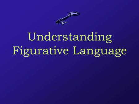 Understanding Figurative Language Essential Questions What is figurative language? How can I interpret figurative language?