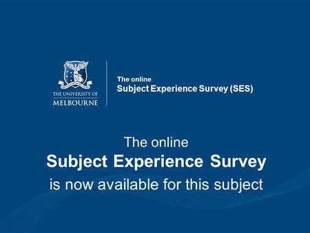 The online Subject Experience Survey (SES) The online Subject Experience Survey is now available for this subject.