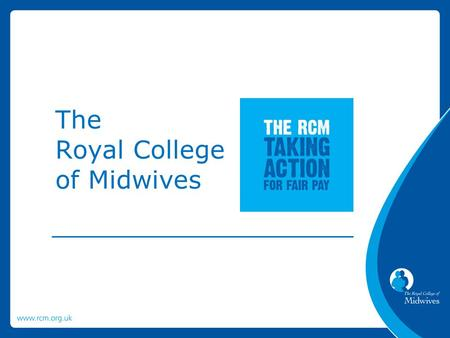 The Royal College of Midwives. RCM members have voted YES to take industrial action. The RCM's industrial action will start on Monday 13 th October with.
