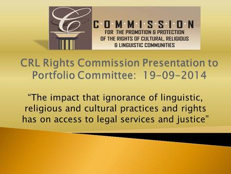 """The impact that ignorance of linguistic, religious and cultural practices and rights has on access to legal services and justice"""