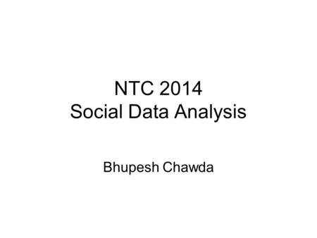 NTC 2014 Social Data Analysis Bhupesh Chawda. Suggestions This presentation provides links to data sets as well as tools and resources for working on.