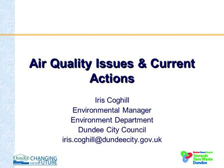 Air Quality Issues & Current Actions Iris Coghill Environmental Manager Environment Department Dundee City Council